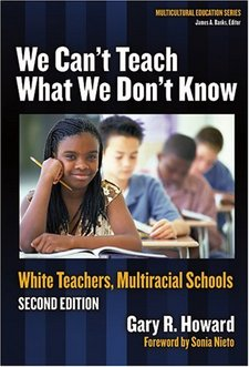 We Can't Teach What We Don't Know: White Teachers, Multiracial Schools, Second Edition