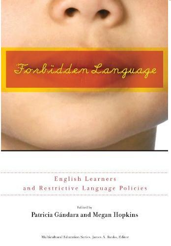 Forbidden Language: English Learners and Restrictive Language Policies