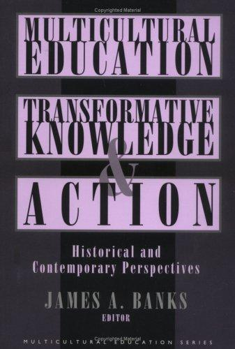 Multicultural Education, Transformative Knowledge and Action: Historical and Contemporary Perspectives