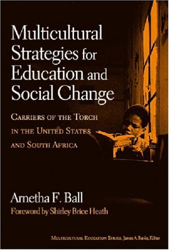 Multicultural Strategies for Education and Social Change: Carriers of the Torch in the United States and South Africa