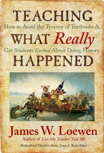 Teaching What Really Happened: : How to Avoid the Tyranny of Textbooks and Get Students Excited About Doing History