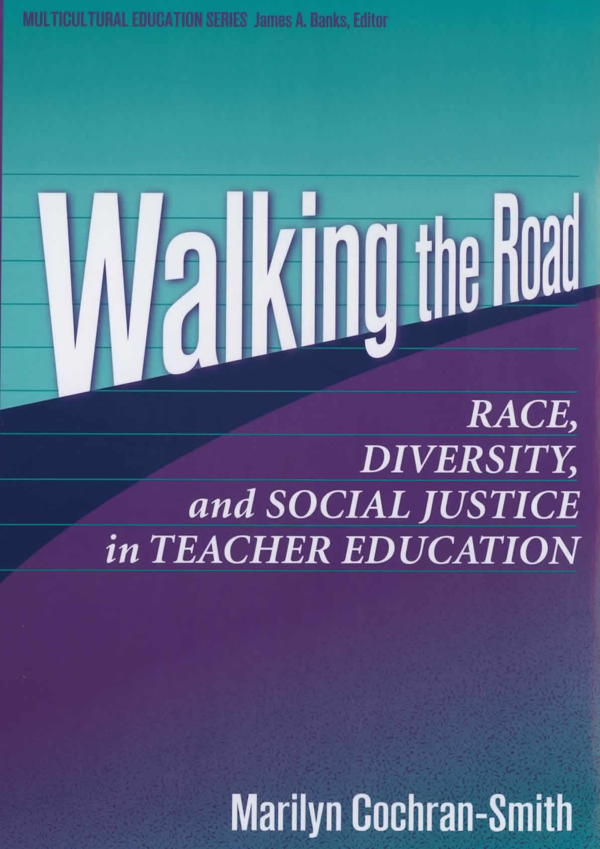Walking the Road: Race, Diversity, and Social Justice in Teacher Education