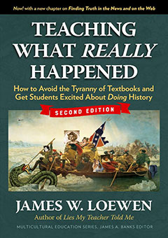 Teaching What Really Happened: How to Avoid the Tyranny of Textbooks and Get Students Excited About Doing History, Second Edition. James W. Loewen.