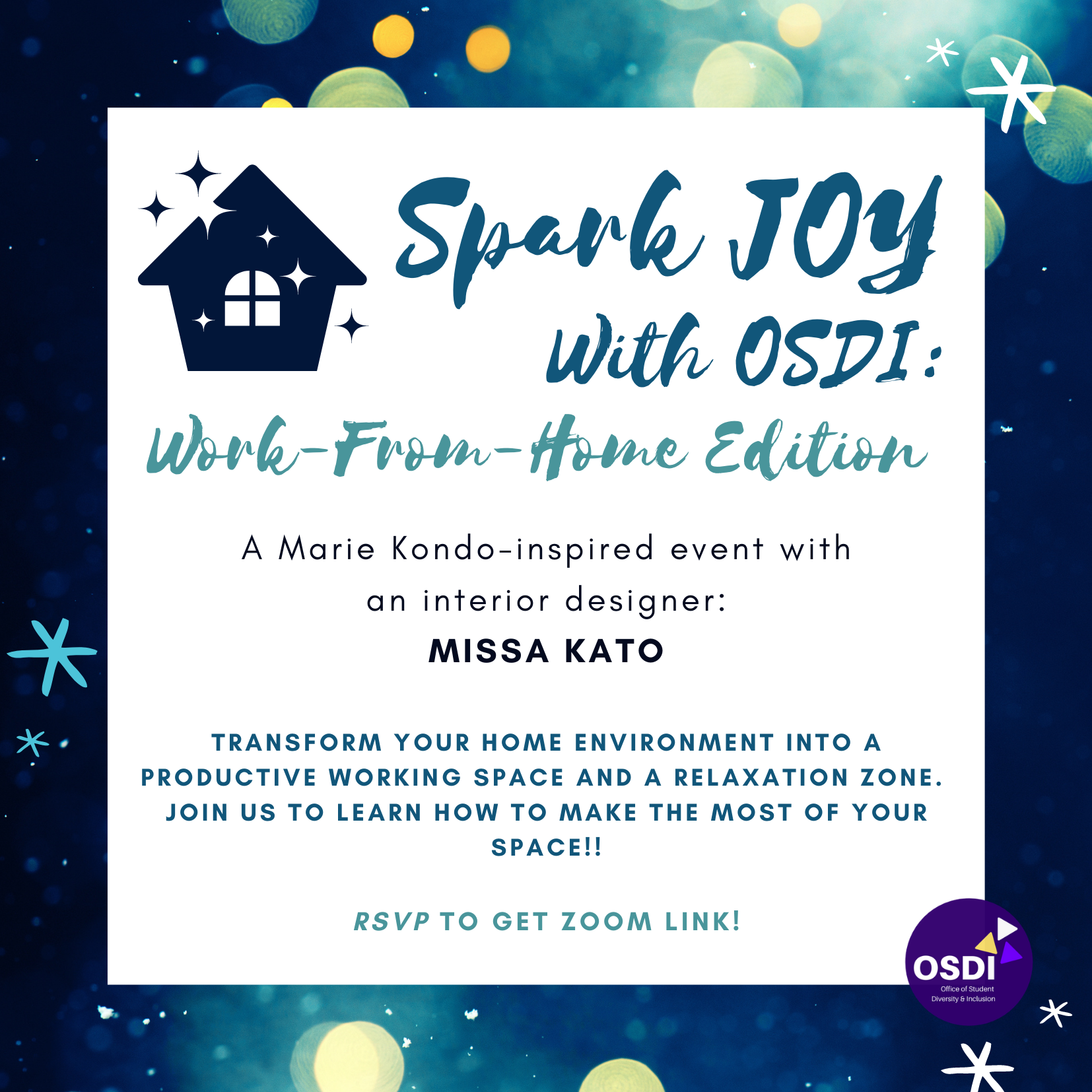 O S D I presents Spark Joy With OSDI. An event to help you create a productive work from home space. The event will occur on Thursday, March 4 at 7pm. Register at https://forms.gle/4sw9azW91Lu4mosp8